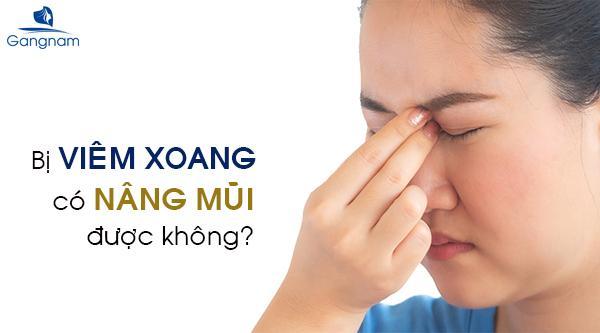 Bị viêm xoang có nâng mũi được không? Viêm xoang nâng mũi có ảnh hưởng gì không?